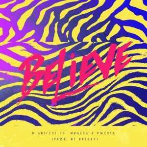 M.anifest - Believe (ft. Mugeez & Kwesta)